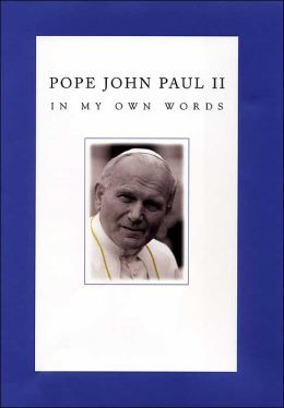 Pope John Paul II: In My Own Words