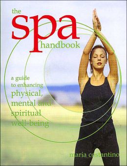 The Spa Handbook: A Guide to Enhancing Physical, Mental and Spiritual Well-Being