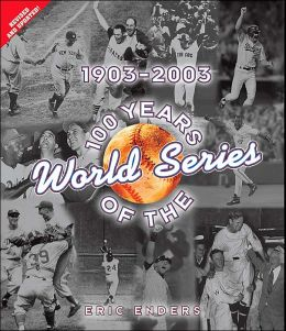 100 Years of the World Series: 1903-2003