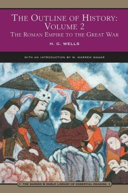 Outline of History Volume 2: The Roman Empire to the Great War (Barnes & Noble Library of Essential Reading)