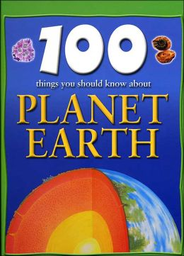 100 Things You Should Know About Planet Earth (Sandy Creek Edition)