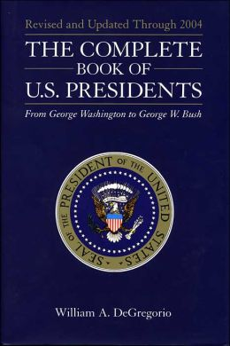 The Complete Book of U.S. Presidents: From George Washington to George W. Bush