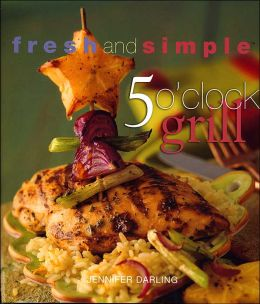 5 O' Clock Grill (Fresh and Simple Series)