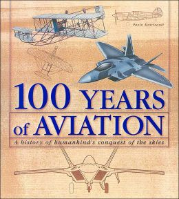 100 Years of Aviation: A History of Humankind's Conquest of the Skies