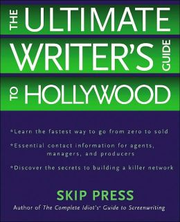 The Ultimate Writer's Guide to Hollywood: Your Quickest Route from Zero to Sold