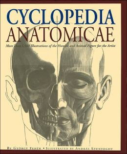 Cyclopedia Anatomicae: More Than 1,500 Illustrations of the Human and Animal Figure for the Artist