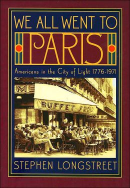 We All Went to Paris: Americans in the City of Light 1776-1971
