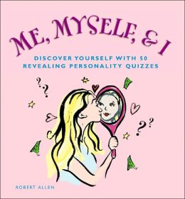 Me, Myself and I: Discover Yourself with 50 Revealing Personality Quizzes
