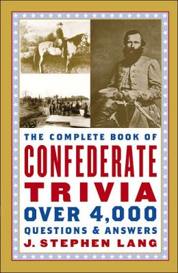 The Complete Book of Confederate Trivia: Over 4,000 Questions and Answers