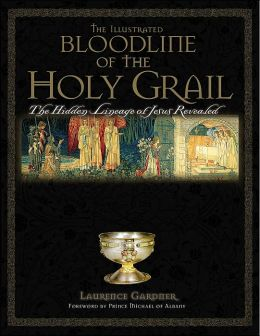 The Illustrated Bloodline of the Holy Grail: The Hidden Lineage of Jesus Revealed