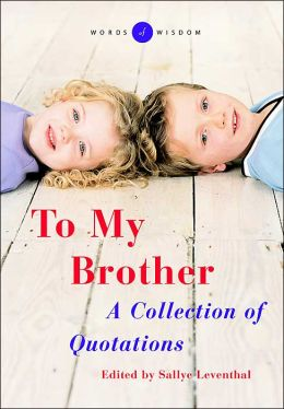 To My Brother (Words of Wisdom Series): A Collection of Quotations