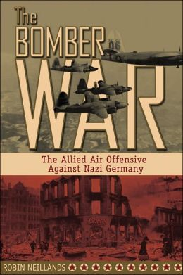 The Bomber War: The Allied Air Offensive Against Nazi Germany