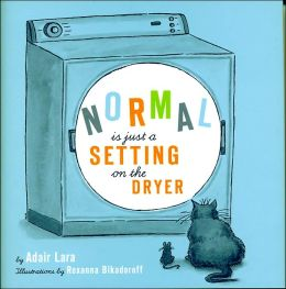 Normal Is Just A Setting on The Dryer: And Other Lessons from the Real/Real World