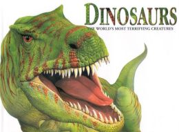 Dinosaurs: The World's Most Terrifying Creatures