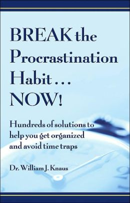 Break the Procrastination Habit...Now!: Hundreds of Solutions to Help You Get Organized and Avoid Time Traps