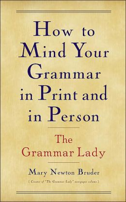 The Grammar Lady: How to Mind Your Grammar in Print and Person