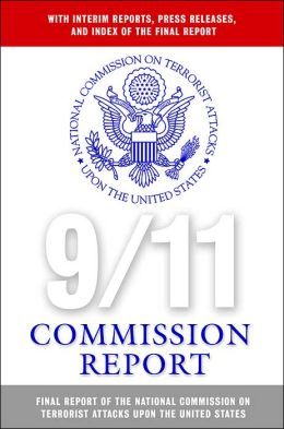 9/11 Commission Report: Final Report of the National Commission on Terrorist Attacks Upon The United States: With Interim Reports, Press Releases and Index of the Final Report