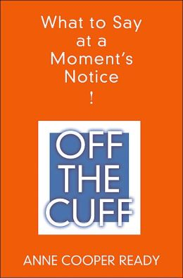 Off the Cuff: What to Say at A Moment's Notice