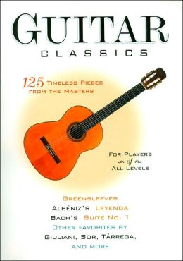 Guitar Classics: 125 Timeless Pieces from the Masters