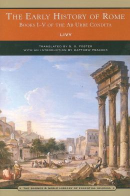 The Early History of Rome: Books I-V of the Ab Urbe Condita (Barnes & Noble Library of Essential Reading)