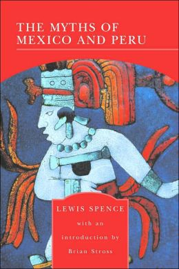 The Myths of Mexico and Peru (Barnes & Noble Library of Essential Reading)