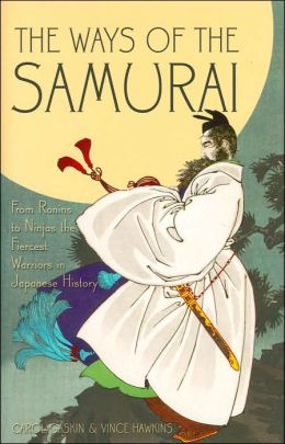 The Ways of the Samurai: From Ronins to Ninjas to the Fiercest Warriors in Japanese History