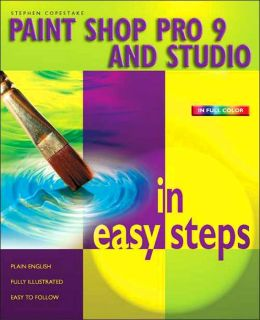 Paint Shop Pro 9 and Studio in Easy Steps (In Easy Steps Series)