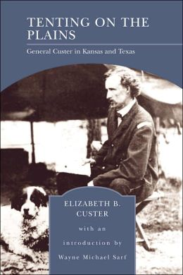 Tenting on the Plains: General Custer in Kansas and Texas (Barnes & Noble Library of Essential Reading)