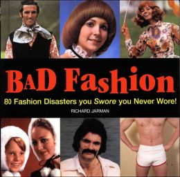 Bad Fashion: 80 Fashion Disasters you Swore you Never Wore!