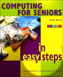 Computing for Seniors in Easy Steps (In Easy Steps Series)