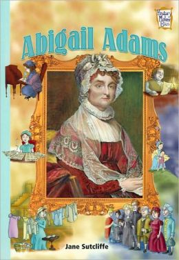 Abigail Adams: Presidents & Patriots of Our Country (History Maker Bios)
