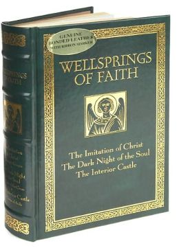 Wellsprings of Faith: The Imitation of Christ, The Dark Night of the Soul, The Interior Castle (Barnes & Noble Collectible Editions)