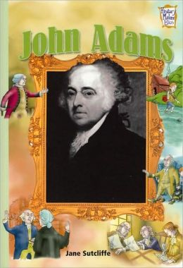 John Adams: Presidents and Patriots of Our Country (History Maker Bios)