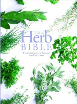 The Herb Bible: A Complete Guide to Growing & Using Herbs