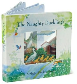 The Naughty Ducklings: A Magic Window Book
