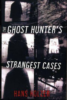 The Ghost Hunter's Strangest Cases