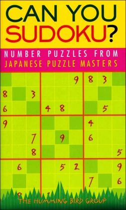 Can You Sudoku?: Number Puzzles from Japanese Puzzle Masters
