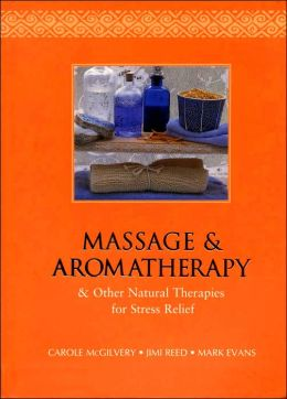 Massage and Aromatherapy and Other Natural Therapies for Stress Relief
