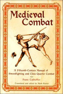 Medieval Combat: A Fifteenth-Century Manual of Swordfighting and Close-Quarter Combat
