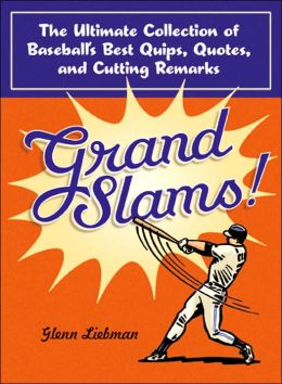 Grand Slams!: The Ultimate Collection of Baseball's Best Quips, Quotes, and Cutting Remarks