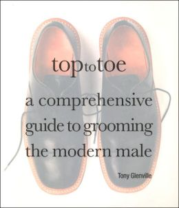 Top to Toe: A Comprehensive Guide to Grooming the Modern Male