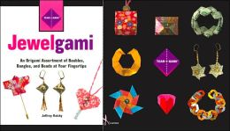 Tear-i-gami: Jewelgami: An Origami Assortment of Baubles, Bangles, and Beads at Your Fingertips