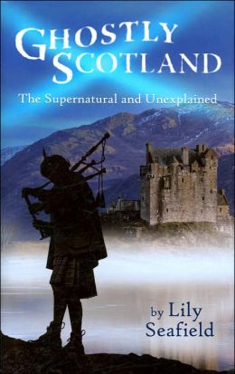 Ghostly Scotland: The Supernatural and Unexplained