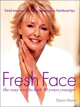 Fresh Face: The Easy Way To Look 10 Years Younger