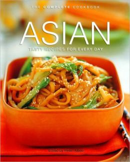Asian: Tasty Recipes for Every Day (The Complete Cookbook Series)