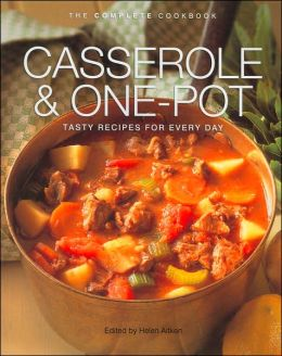 Casserole & One-Pot: Tasty Recipes for Every Day (The Complete Cookbook)