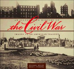 Illustrated History of the Civil War: Images of an American Tragedy