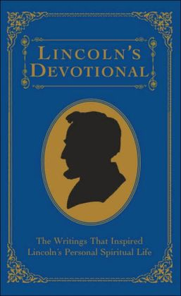 Lincoln's Devotional: The Writings That Inspired Lincoln's Personal Spiritual Life