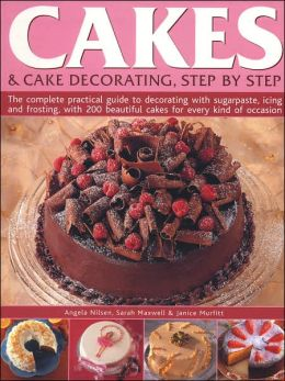 Cakes & Cake Decorating, Step by Step