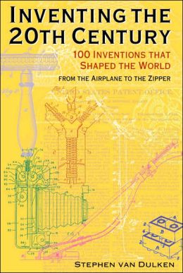 Inventing the 20th Century: 100 Inventions That Shaped the World Stephen van Dulken